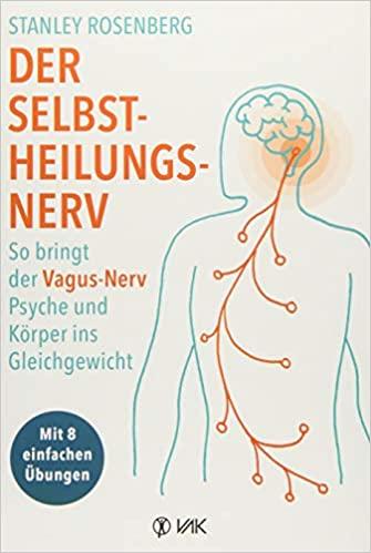 Der Selbstheilungsnerv. So bringt der Vagus-Nerv Körper und Psyche ins Gleichgewicht (Stanley Rosenberg)