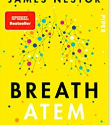 Breath – Atem. Neues Wissen über die vergessene Kunst des Atmens (James Nestor)